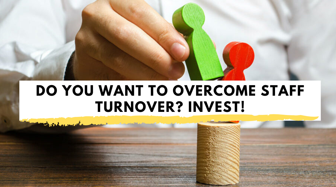 Do You Want To Overcome Staff Turnover? Invest!