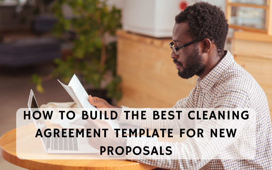 How to Build the Best Cleaning Agreement Template for New Proposals