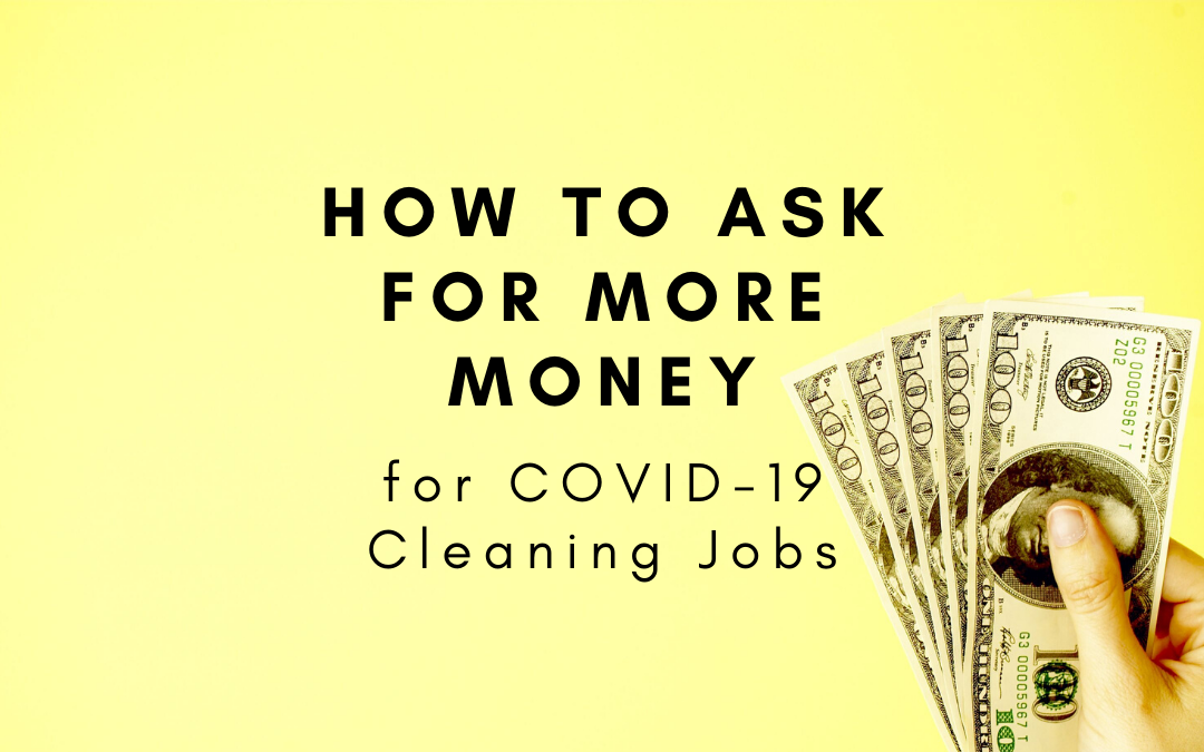 How to Ask for More Money for COVID-19 Cleaning Jobs