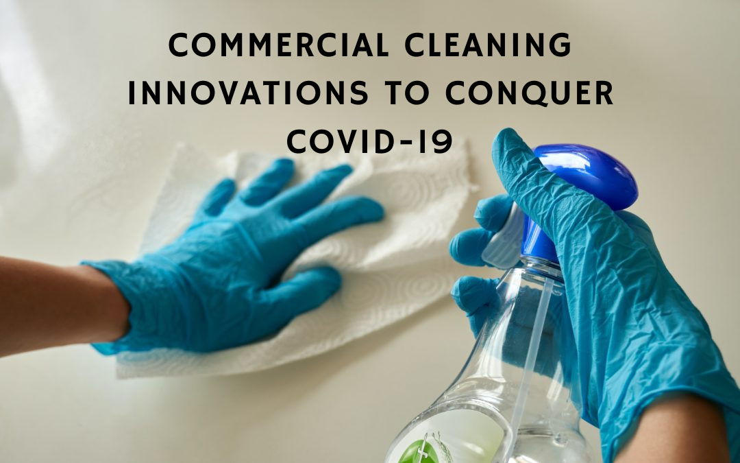 Commercial Cleaning Innovations to Conquer COVID-19