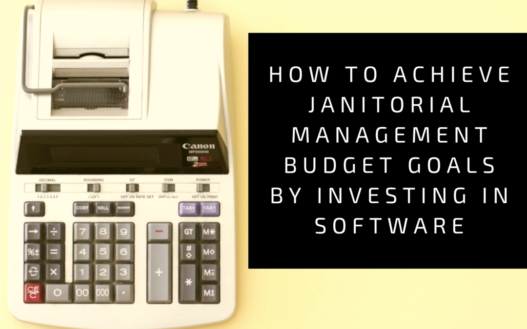 How to Achieve Janitorial Management Budget Goals by Investing in Software