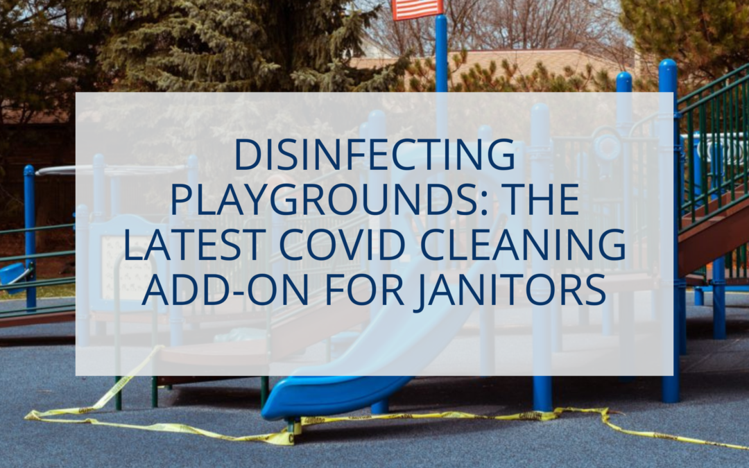 Disinfecting Playgrounds: The Latest COVID Cleaning Add-On for Janitors