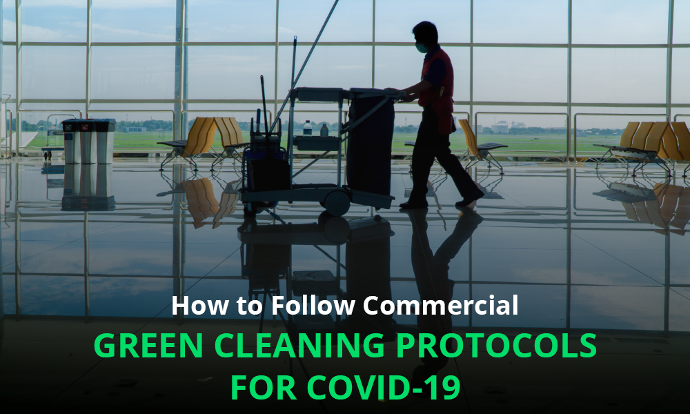 How to Follow Commercial Green Cleaning Protocols for COVID-19