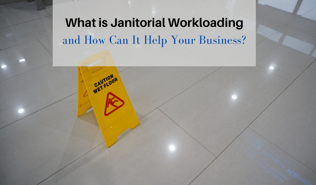 What is Janitorial Workloading and How Can It Help Your Business?