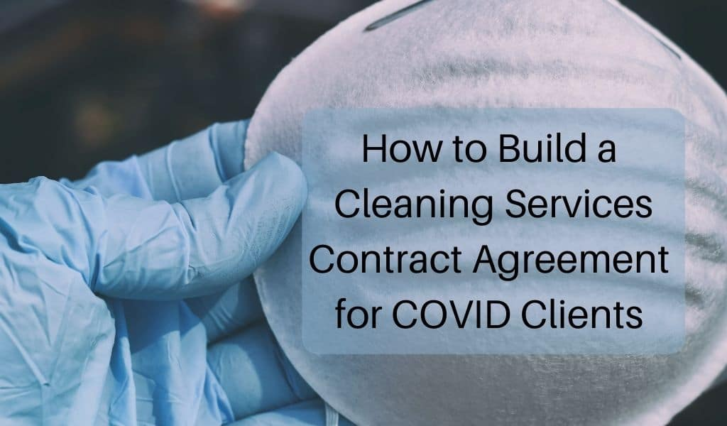 How to Build a Cleaning Services Contract Agreement for Covid Clients