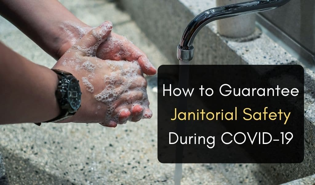How to Guarantee Janitorial Safety During COVID-19