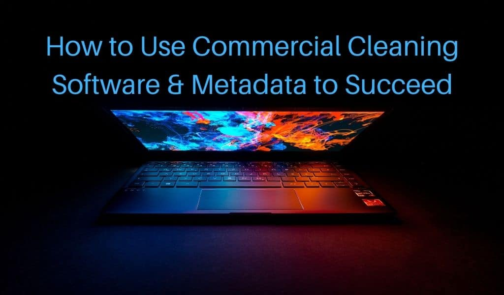 How to Use Commercial Cleaning Software & Janitorial Metadata to Succeed