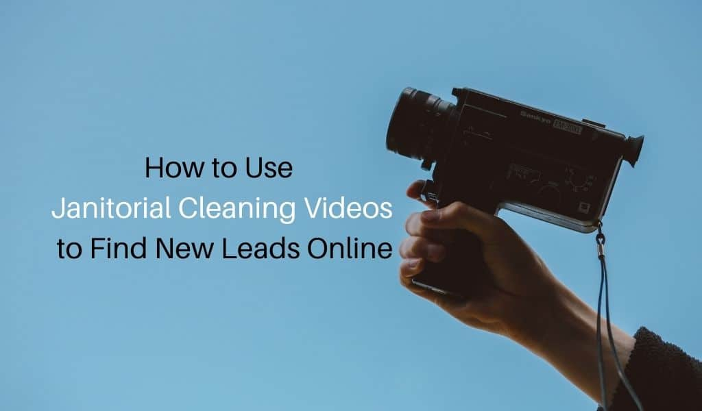 How to Use Janitorial Cleaning Videos to Find New Leads Online