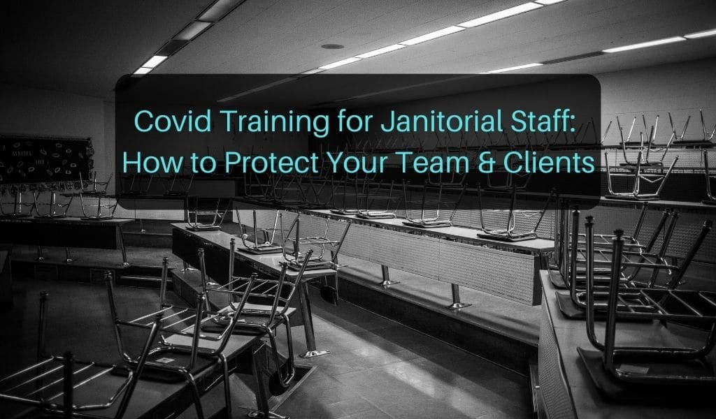 Covid Training for Janitorial Staff: How to Protect Your Team & Clients