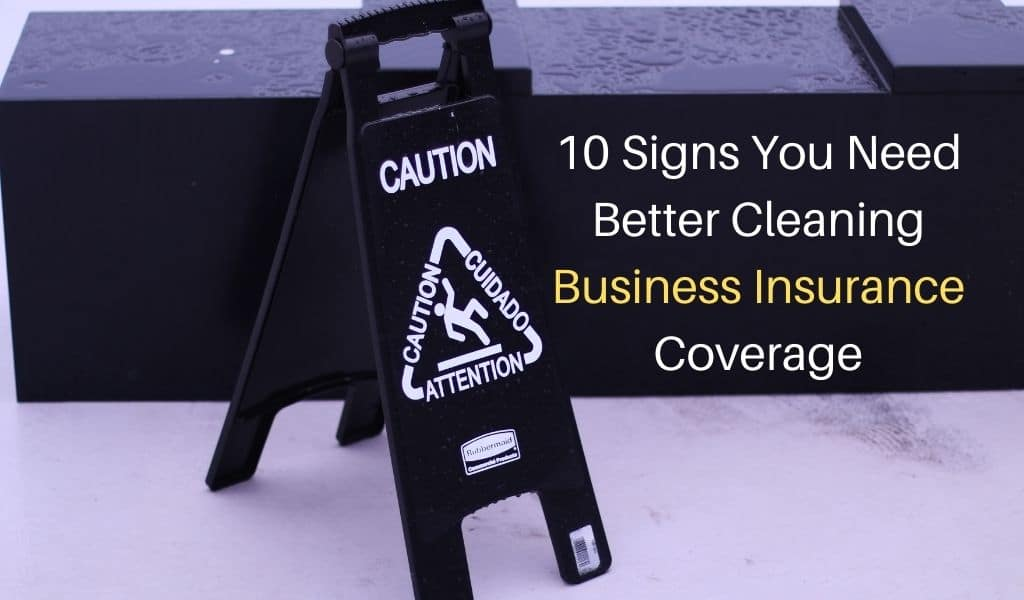 10 Signs You Need Better Cleaning Business Insurance Coverage