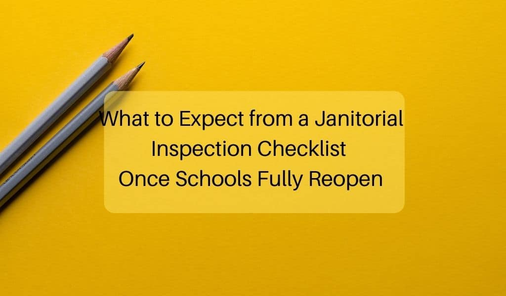What to Expect from a Janitorial Inspection Checklist Once Schools Fully Reopen