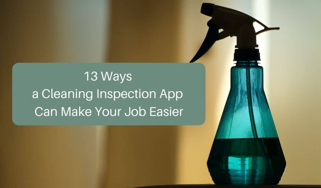 13 Ways a Cleaning Inspection App Can Make Your Job Easier