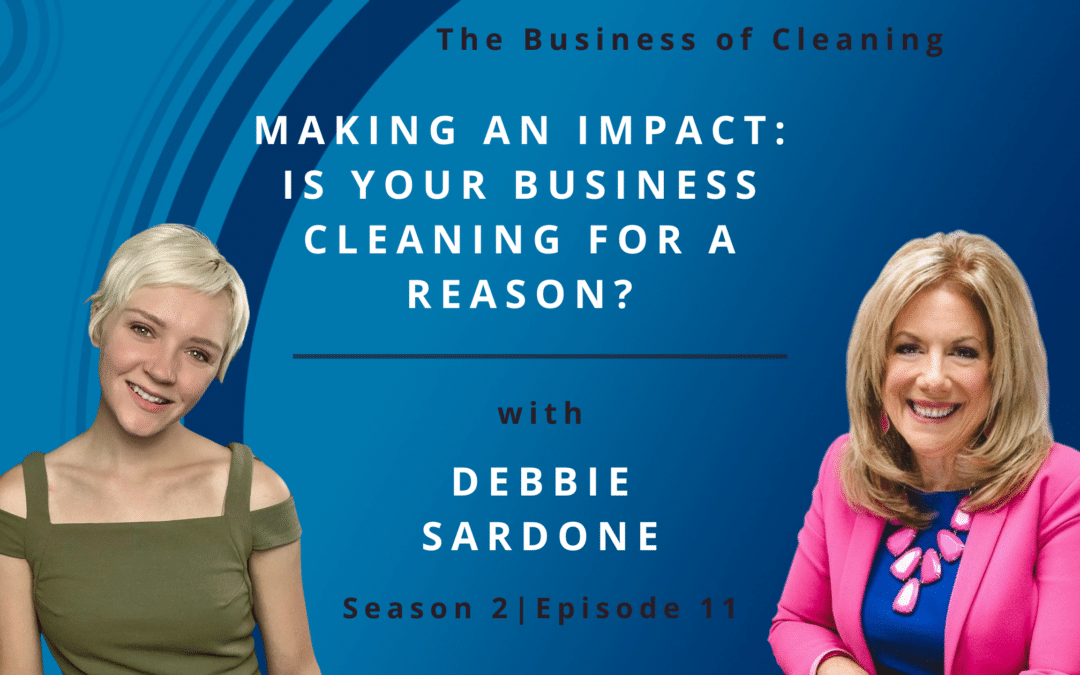 Making an Impact: Is Your Business Cleaning for a Reason? with Debbie Sardone
