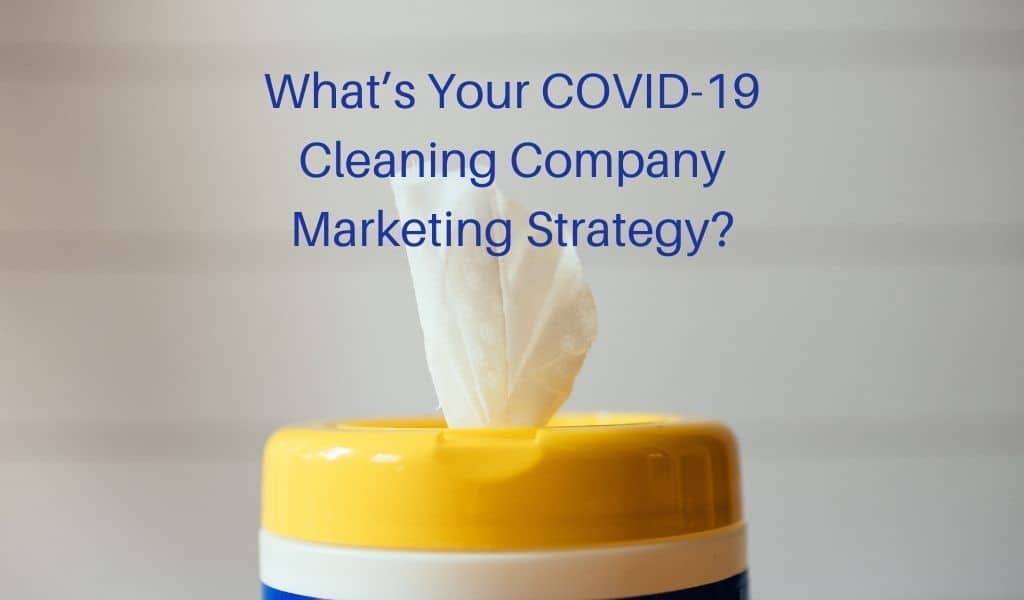 What's Your COVID-19 Cleaning Company Marketing Strategy?
