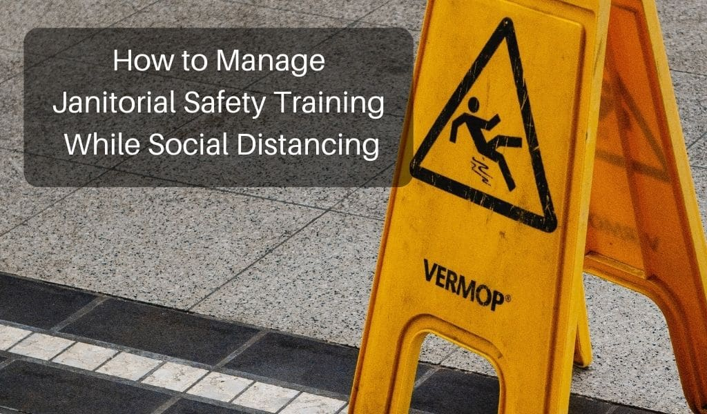 How to Manage Janitorial Safety Training While Social Distancing