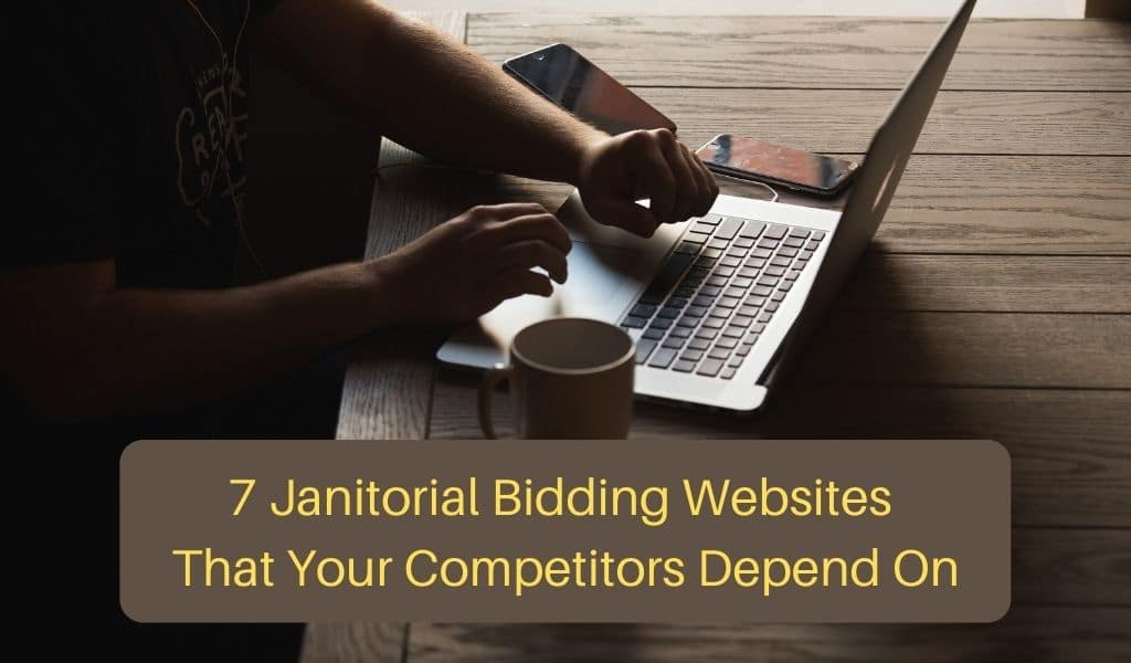 7 Janitorial Bidding Websites That Your Competitors Depend On