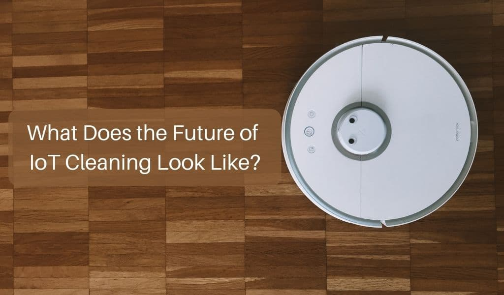 What Does the Future of IoT Cleaning Look Like?