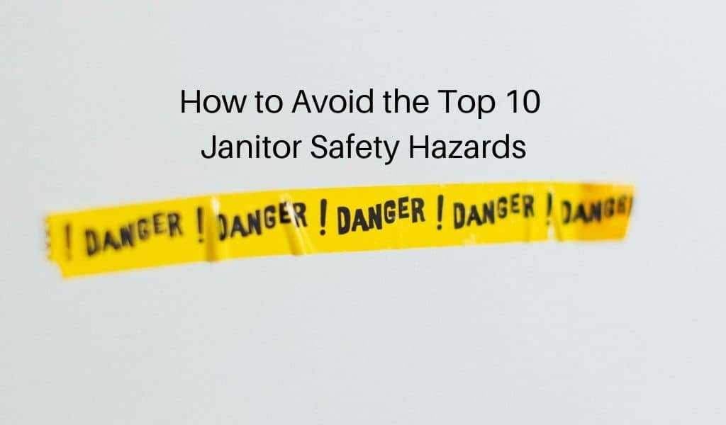 How to Avoid the Top 10 Janitor Safety Hazards