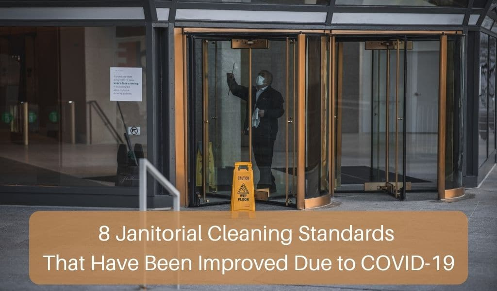 8 Janitorial Cleaning Standards That Have Been Improved Due to COVID-19
