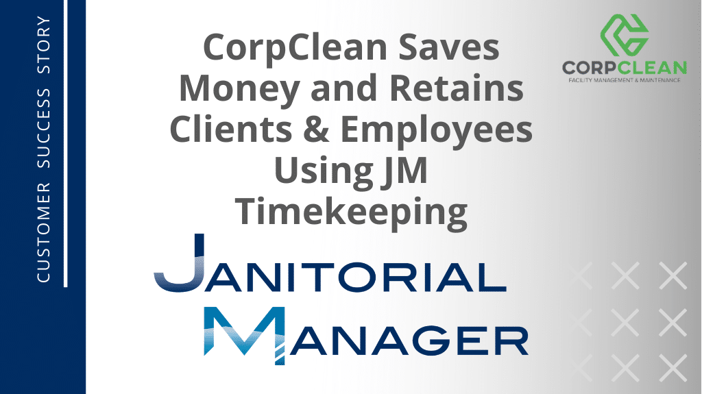 CorpClean Saves Money and Retains Clients & Employees Using JM Timekeeping