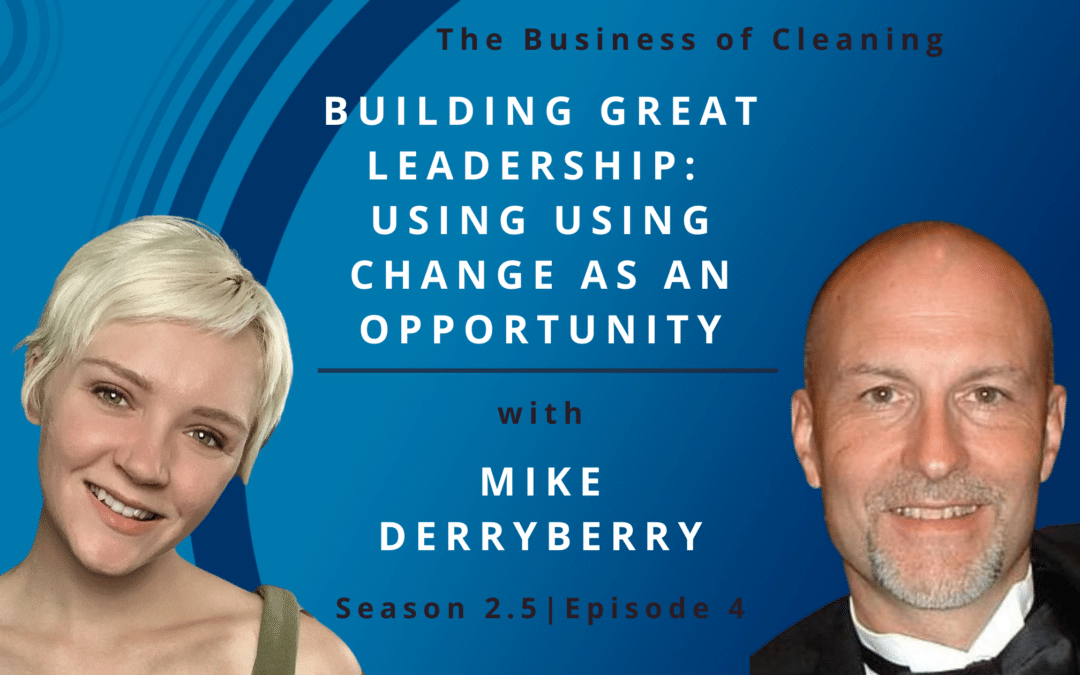 Building Great Leadership: Using Change as an Opportunity with Mike Derryberry