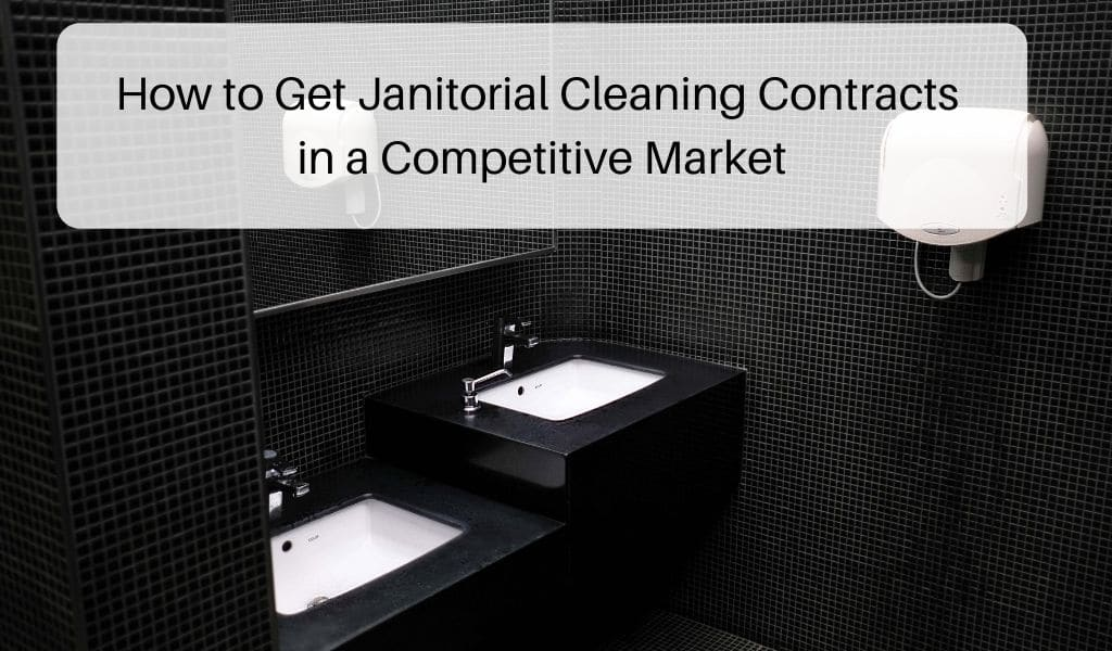 How to Get Janitorial Cleaning Contracts in a Competitive Market