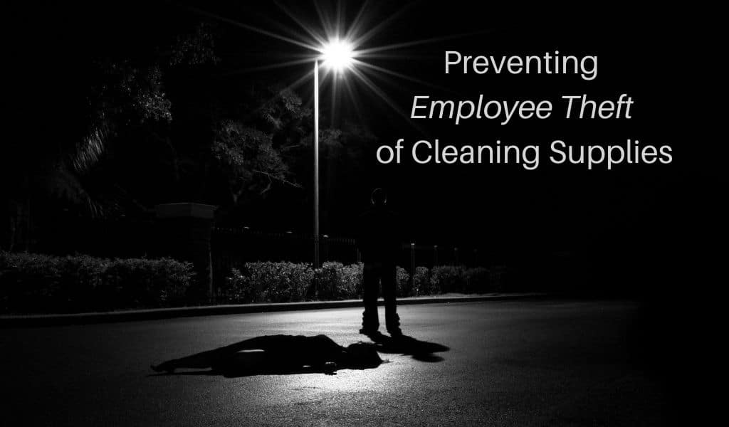 Preventing Employee Theft of Cleaning Supplies