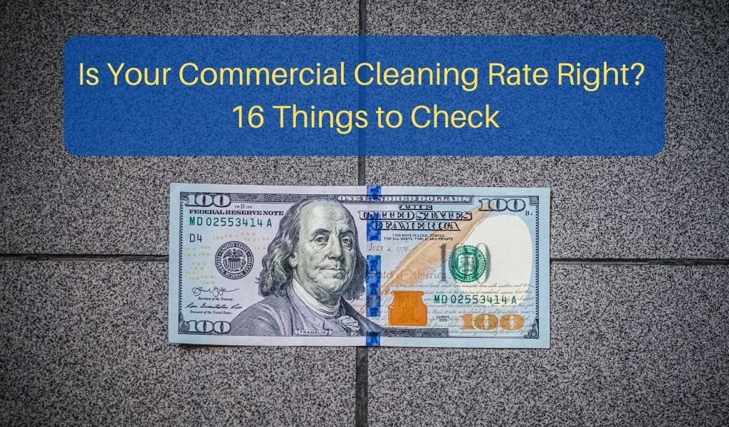Is Your Commercial Cleaning Rate Right? 16 Things to Check