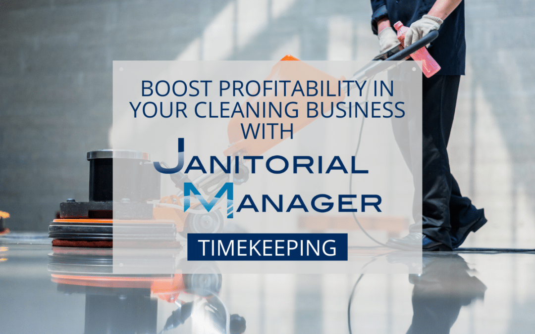 Boosting Profitability in Your Cleaning Business with Janitorial Timekeeping
