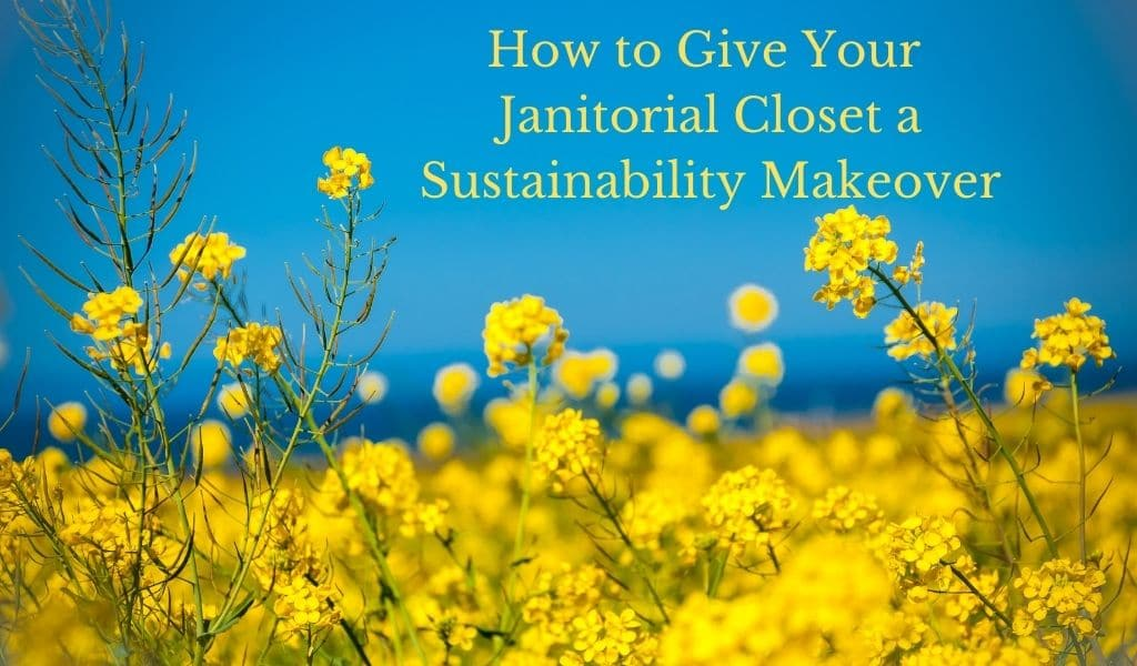 How to Give Your Janitorial Closet a Sustainability Makeover