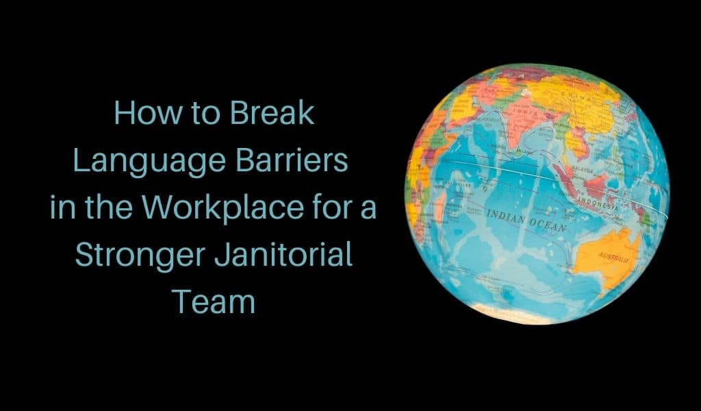 How to Break Language Barriers in the Workplace for a Stronger Janitorial Team