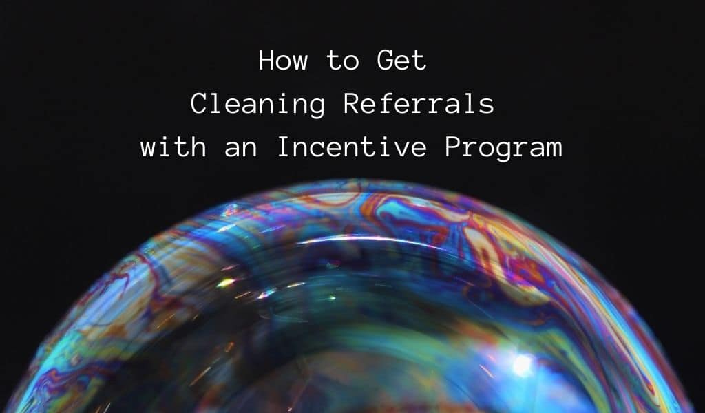 How to Get Cleaning Referrals with an Incentive Program