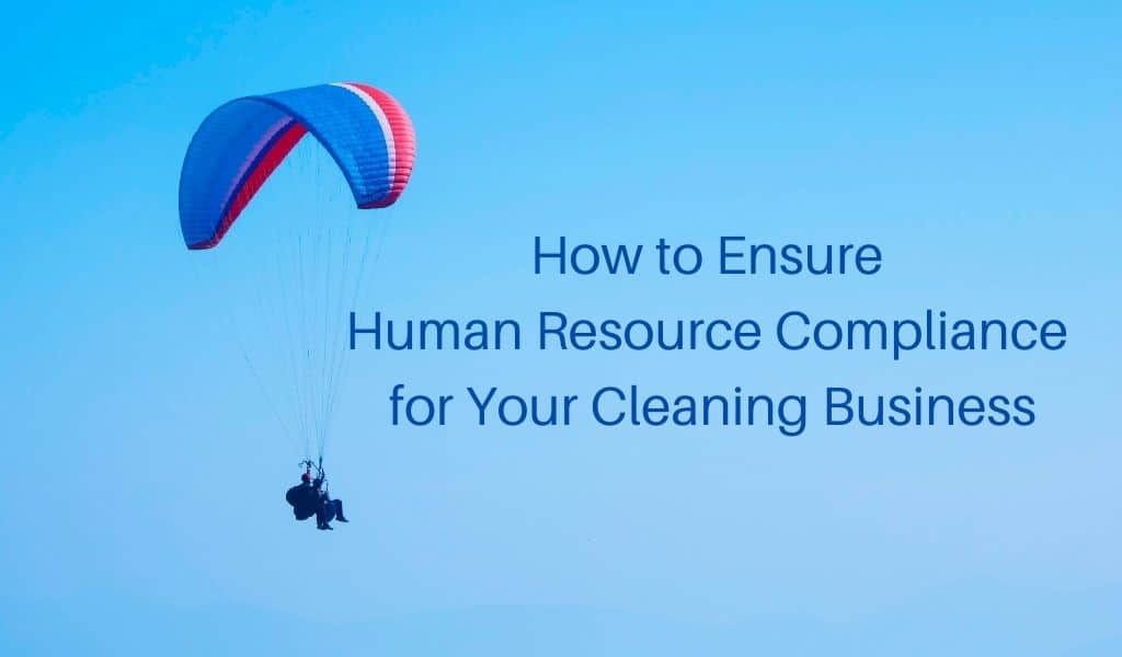 How to Ensure Human Resource Compliance for Your Cleaning Business