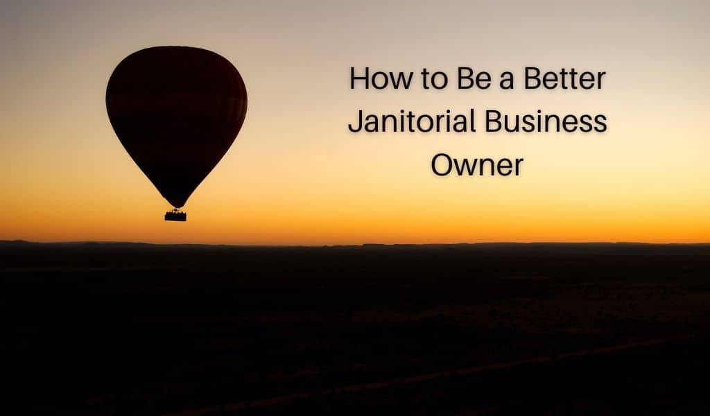 How to Be a Better Janitorial Business Owner in 5 Steps