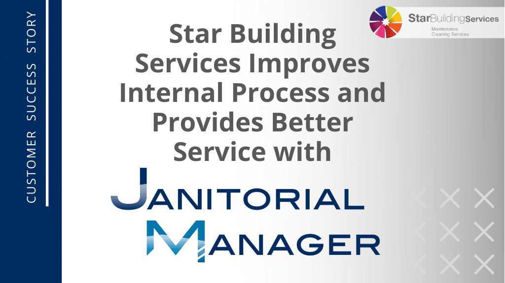 Star Building Services Improves Internal Processes and Provides Better Service with Janitorial Manager