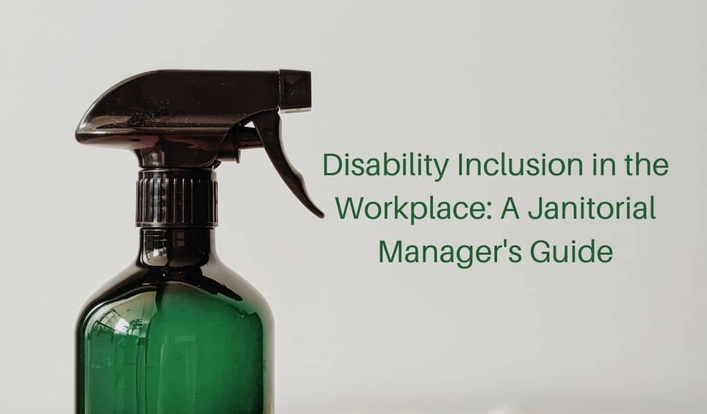 Disability Inclusion in the Workplace: A Janitorial Manager's Guide