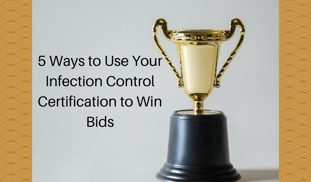 5 Ways to Use Your Infection Control Certification to Win Bids
