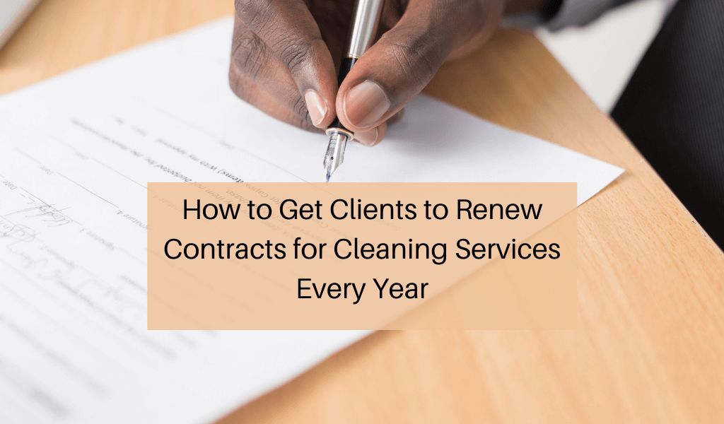 How to Get Clients to Renew Contracts for Cleaning Services Every Year