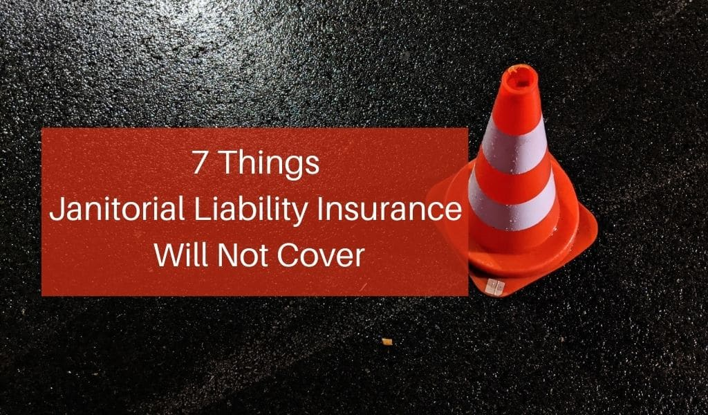 7 Things Janitorial Liability Insurance Will Not Cover