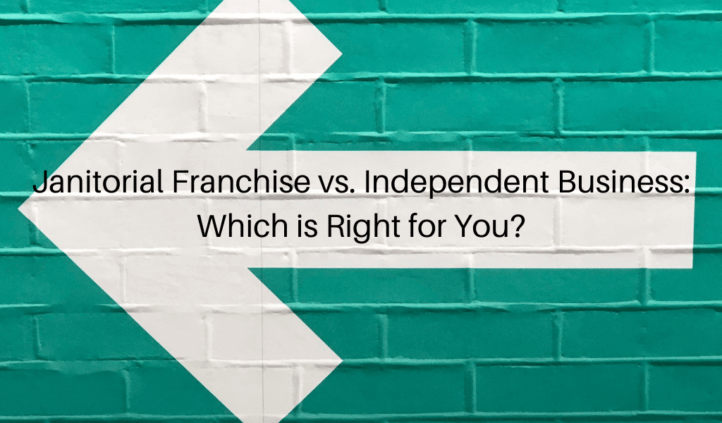 Janitorial Franchise vs. Independent Business: Which is Right for You?