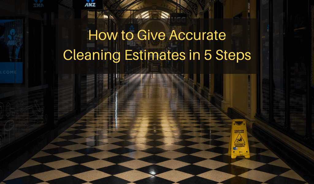 How to Give Accurate Cleaning Estimates in 5 Steps
