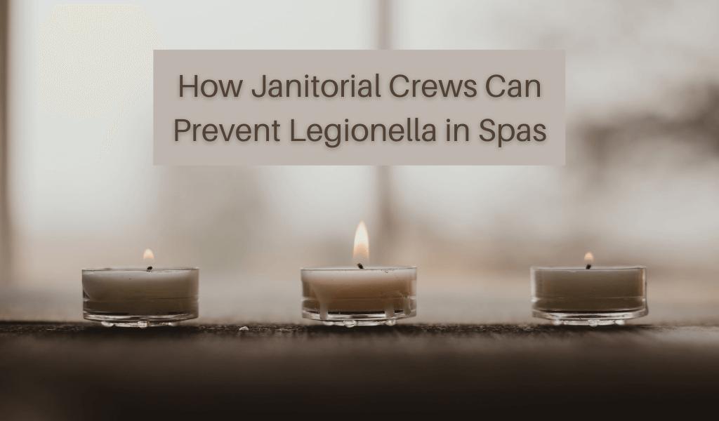 How Janitorial Crews Can Prevent Legionella in Spas