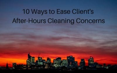 10 Ways to Ease Client's After-Hours Cleaning Concerns