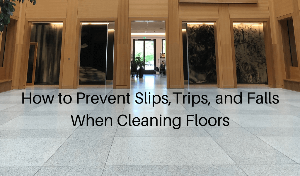 How to Prevent Slips, Trips, and Falls When Cleaning Floors